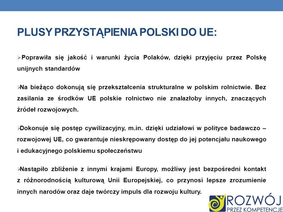 PLUSY PRZYSTĄPIENIA POLSKI DO UE: Polscy przedsiębiorcy włączyli się do jednolitego rynku UE. Otrzymali szansę rozwoju poprawy konkurencyjności. Duże