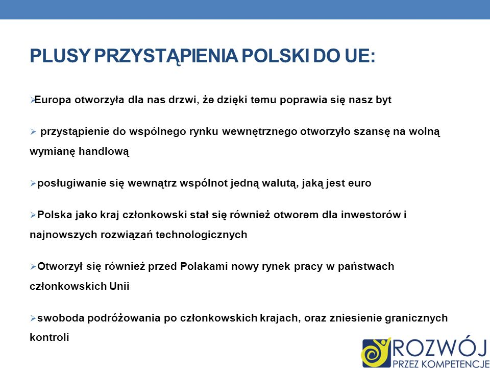 PLUSY PRZYSTĄPIENIA POLSKI DO UE: Poprawiła się jakość i warunki życia Polaków, dzięki przyjęciu przez Polskę unijnych standardów Na bieżąco dokonują