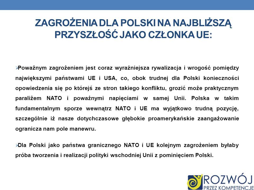 ZAGROŻENIA DLA POLSKI NA NAJBLIŻSZĄ PRZYSZŁOŚĆ JAKO CZŁONKA UE: Brak Polsce pełnej formuły apolitycznej i ponadpartyjnej, podzielanej i realizowanej n