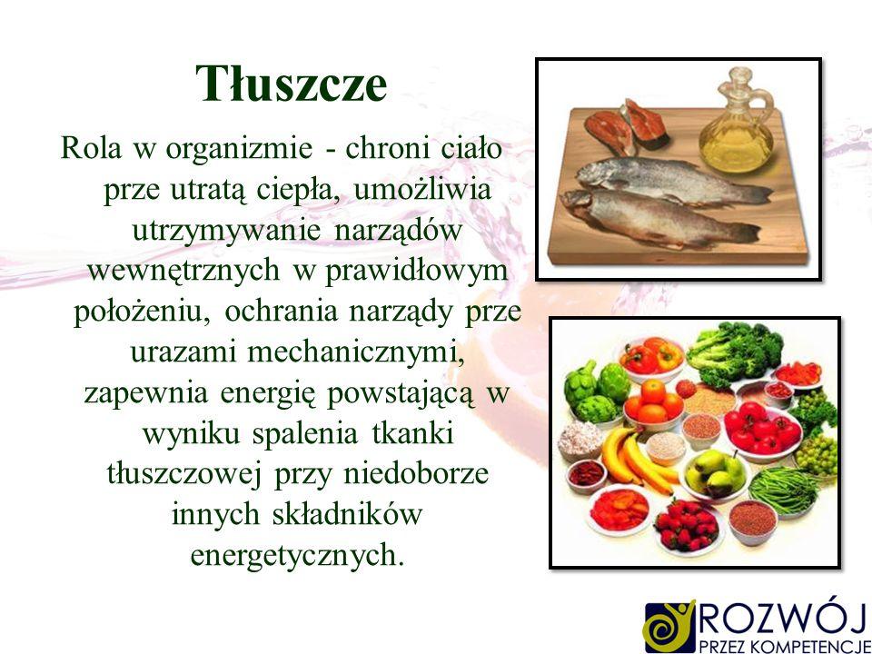 Tłuszcze Rola w organizmie - chroni ciało prze utratą ciepła, umożliwia utrzymywanie narządów wewnętrznych w prawidłowym położeniu, ochrania narządy p