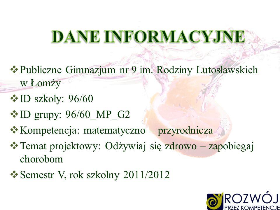 Publiczne Gimnazjum nr 9 im. Rodziny Lutosławskich w Łomży ID szkoły: 96/60 ID grupy: 96/60_MP_G2 Kompetencja: matematyczno – przyrodnicza Temat proje