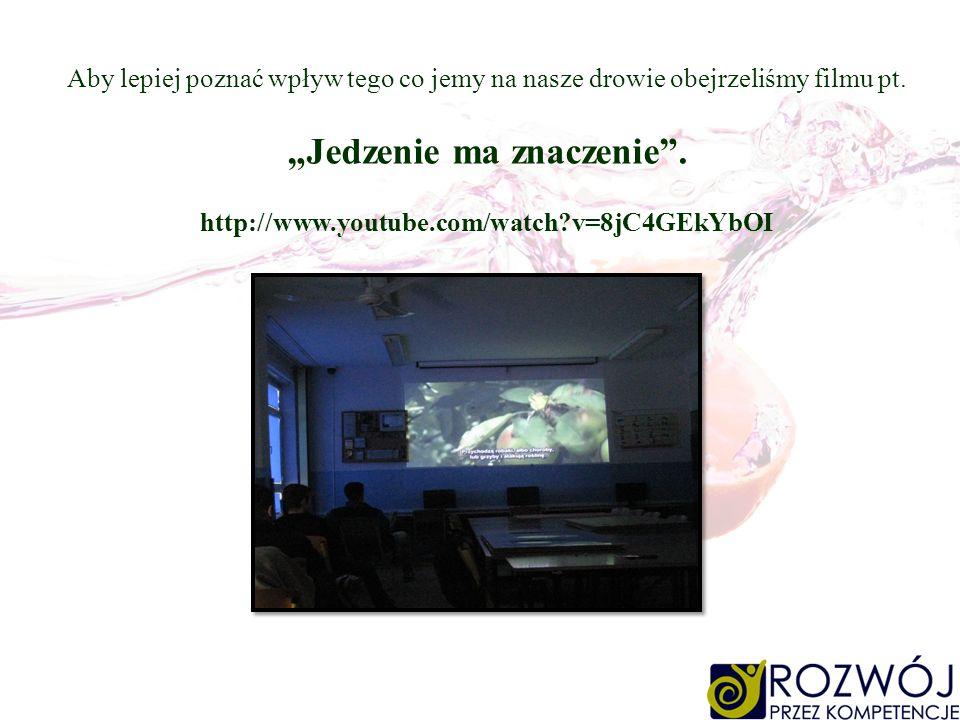 Aby lepiej poznać wpływ tego co jemy na nasze drowie obejrzeliśmy filmu pt. Jedzenie ma znaczenie. http://www.youtube.com/watch?v=8jC4GEkYbOI