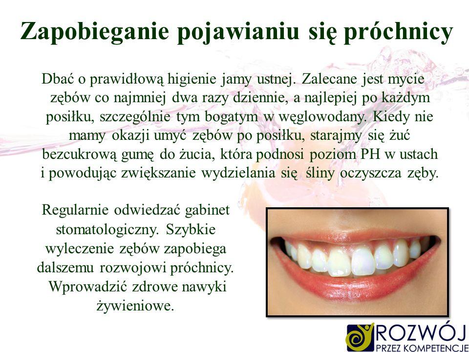 Zapobieganie pojawianiu się próchnicy Dbać o prawidłową higienie jamy ustnej. Zalecane jest mycie zębów co najmniej dwa razy dziennie, a najlepiej po
