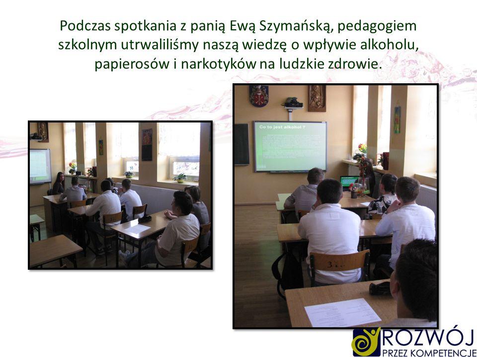 Podczas spotkania z panią Ewą Szymańską, pedagogiem szkolnym utrwaliliśmy naszą wiedzę o wpływie alkoholu, papierosów i narkotyków na ludzkie zdrowie.