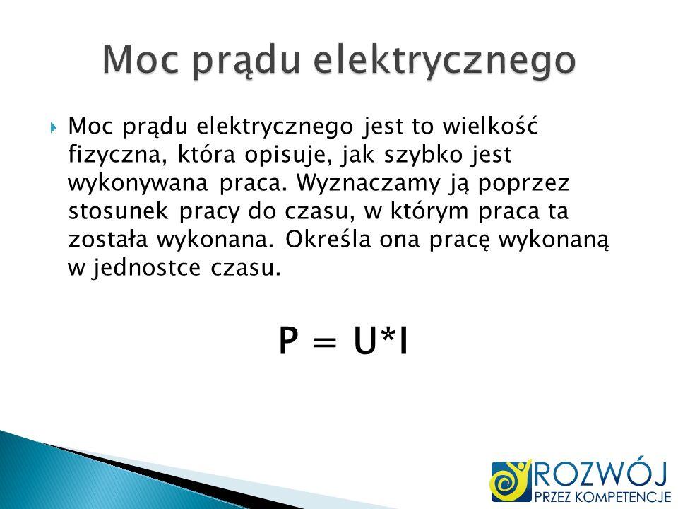 Moc prądu elektrycznego jest to wielkość fizyczna, która opisuje, jak szybko jest wykonywana praca. Wyznaczamy ją poprzez stosunek pracy do czasu, w k