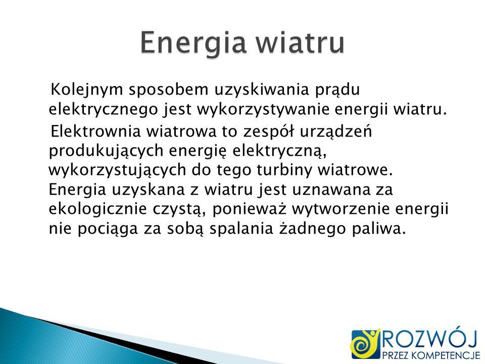 Kolejnym sposobem uzyskiwania prądu elektrycznego jest wykorzystywanie energii wiatru. Elektrownia wiatrowa to zespół urządzeń produkujących energię e