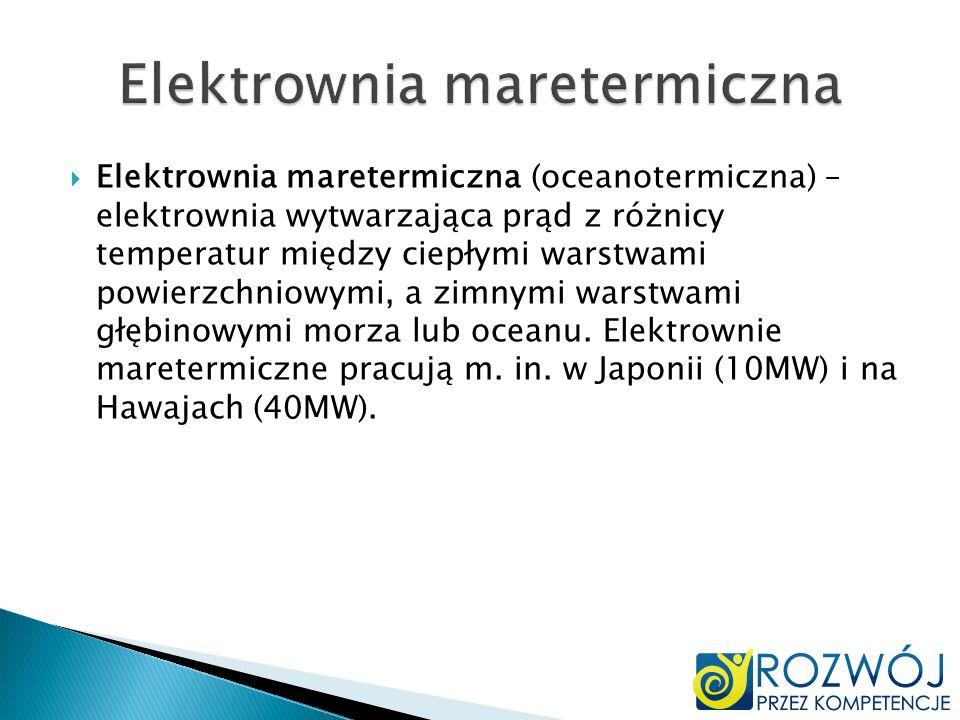 Elektrownia maretermiczna (oceanotermiczna) – elektrownia wytwarzająca prąd z różnicy temperatur między ciepłymi warstwami powierzchniowymi, a zimnymi