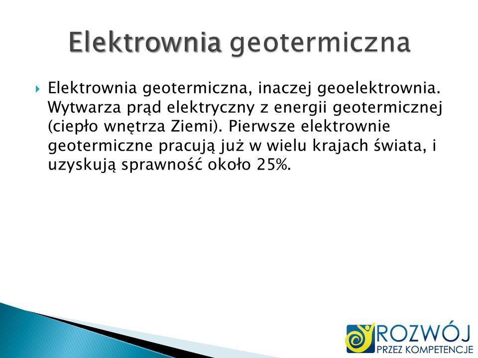 Elektrownia geotermiczna, inaczej geoelektrownia. Wytwarza prąd elektryczny z energii geotermicznej (ciepło wnętrza Ziemi). Pierwsze elektrownie geote