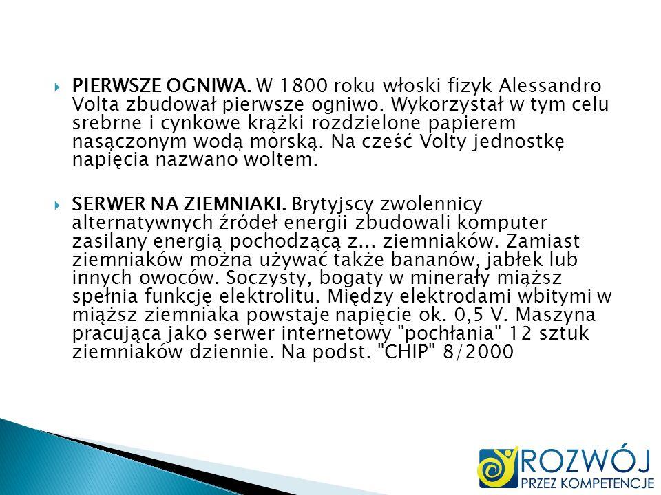 PIERWSZE OGNIWA. W 1800 roku włoski fizyk Alessandro Volta zbudował pierwsze ogniwo. Wykorzystał w tym celu srebrne i cynkowe krążki rozdzielone papie