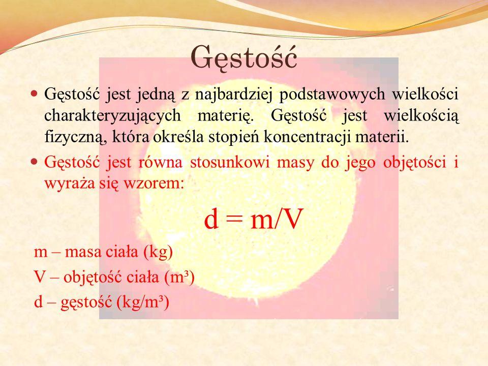 Gęstość Gęstość jest jedną z najbardziej podstawowych wielkości charakteryzujących materię. Gęstość jest wielkością fizyczną, która określa stopień ko