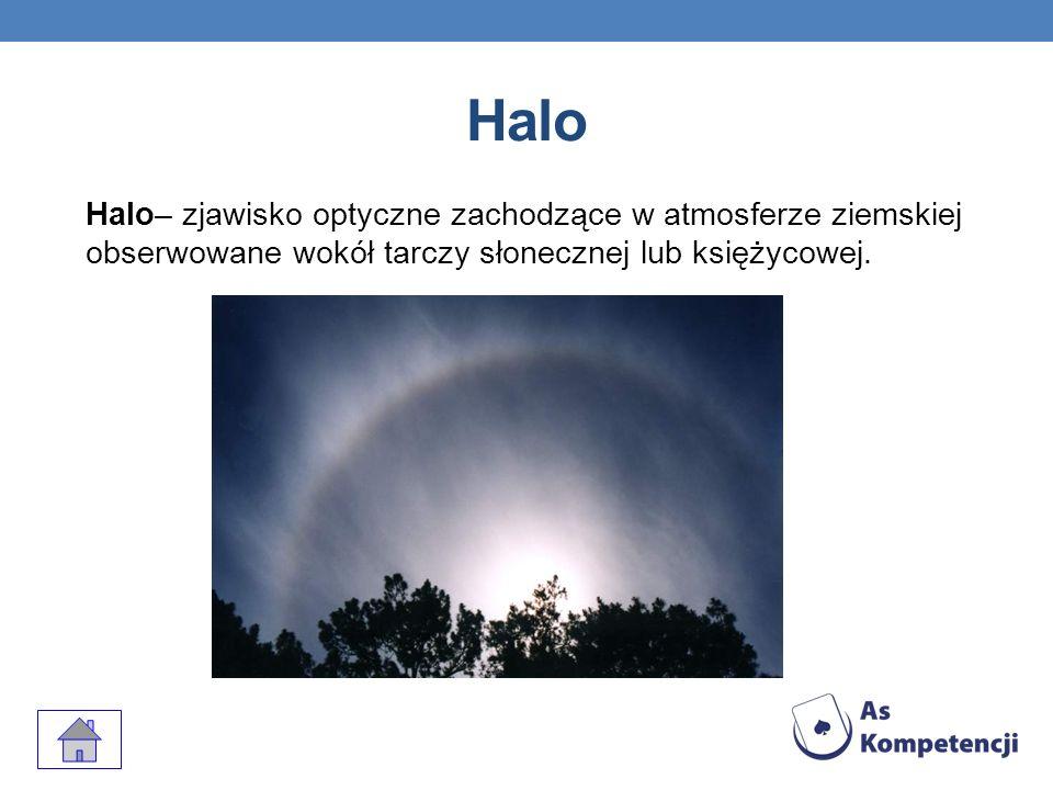 Halo Jest to świetlisty, biały lub zawierający kolory tęczy, pierścień widoczny wokół słońca lub księżyca.