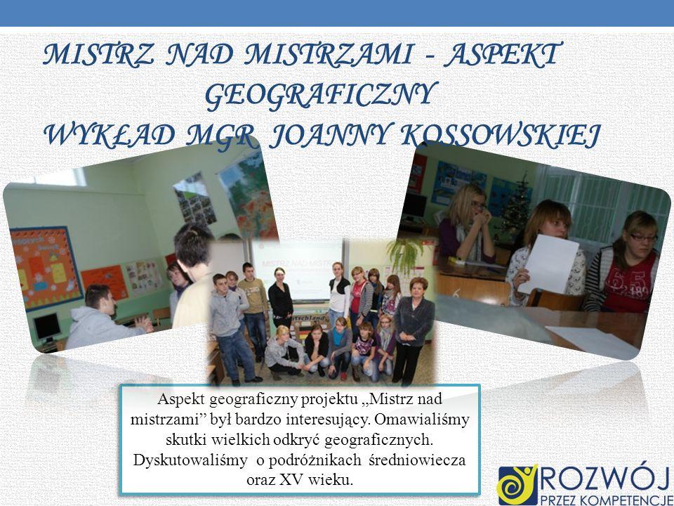 Aspekt geograficzny projektu Mistrz nad mistrzami był bardzo interesujący. Omawialiśmy skutki wielkich odkryć geograficznych. Dyskutowaliśmy o podróżn