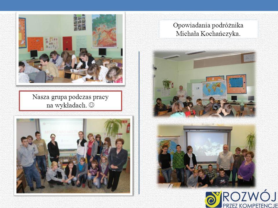 Nasza grupa podczas pracy na wykładach. Opowiadania podróżnika Michała Kochańczyka.