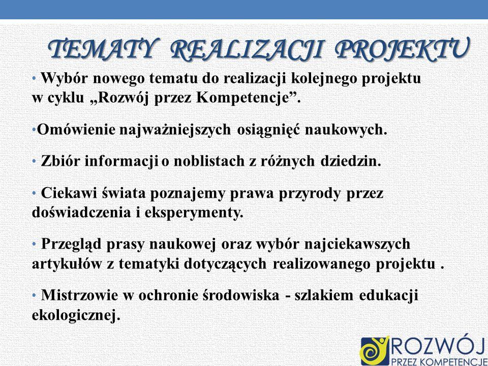 TEMATY REALIZACJI PROJEKTU Wybór nowego tematu do realizacji kolejnego projektu w cyklu Rozwój przez Kompetencje.
