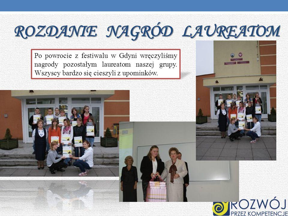 ROZDANIE NAGRÓD LAUREATOM Po powrocie z festiwalu w Gdyni wręczyliśmy nagrody pozostałym laureatom naszej grupy.