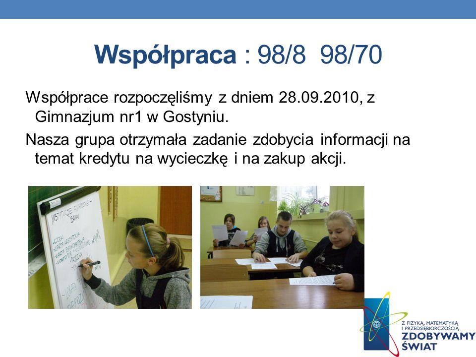 Współpraca : 98/8 98/70 Współprace rozpoczęliśmy z dniem 28.09.2010, z Gimnazjum nr1 w Gostyniu. Nasza grupa otrzymała zadanie zdobycia informacji na