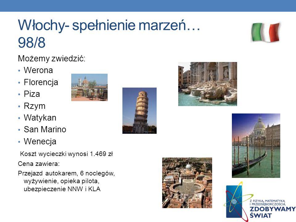 Włochy- spełnienie marzeń… 98/8 Możemy zwiedzić: Werona Florencja Piza Rzym Watykan San Marino Wenecja Koszt wycieczki wynosi 1.469 zł Cena zawiera: P