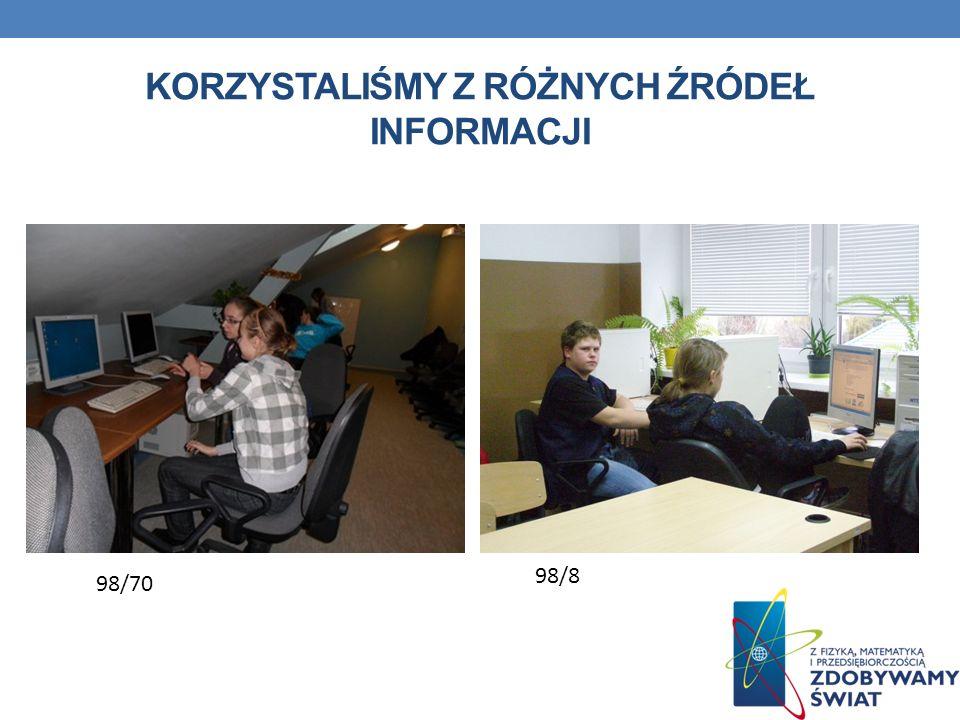 KORZYSTALIŚMY Z RÓŻNYCH ŹRÓDEŁ INFORMACJI 98/70 98/8