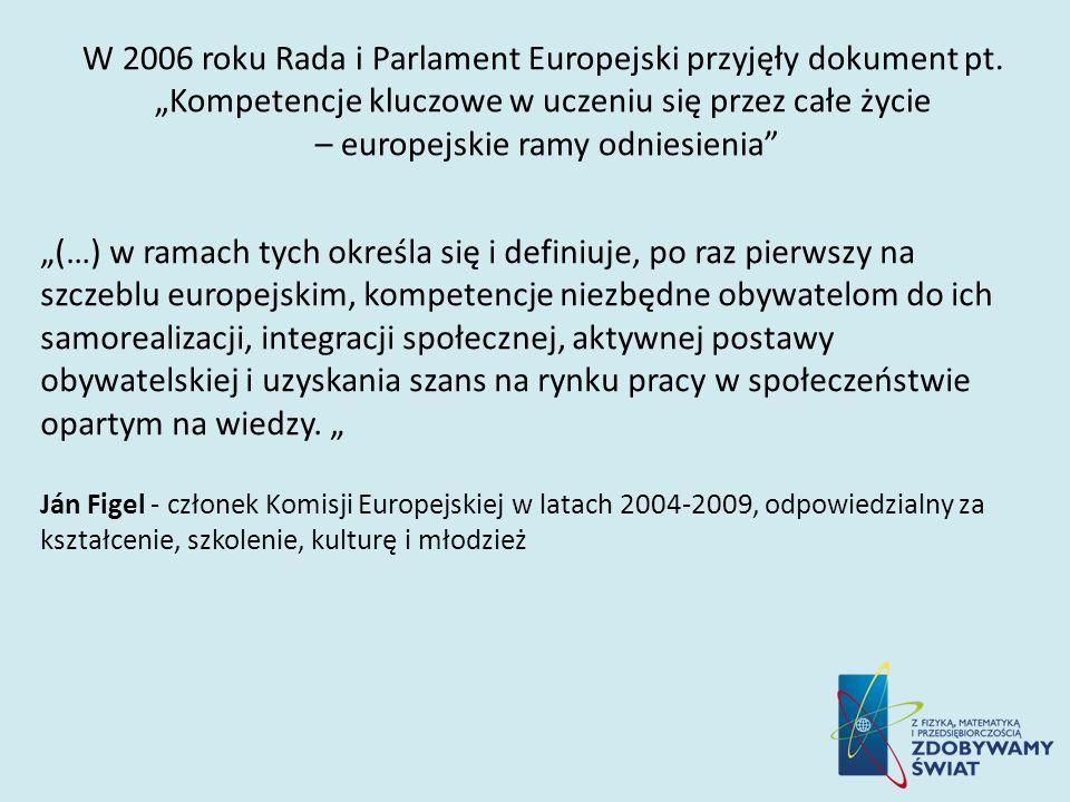 W 2006 roku Rada i Parlament Europejski przyjęły dokument pt. Kompetencje kluczowe w uczeniu się przez całe życie – europejskie ramy odniesienia (…) w