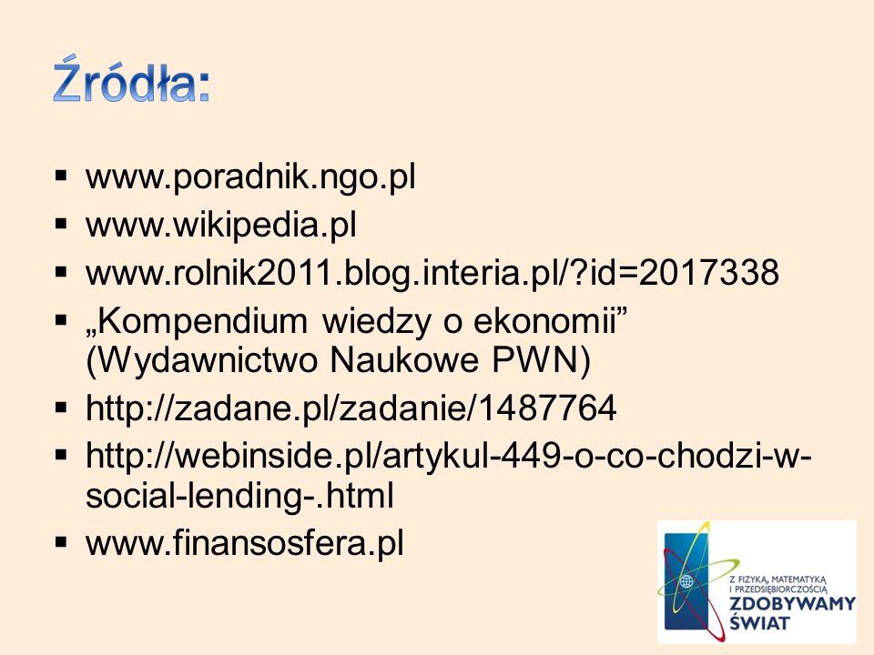 www.poradnik.ngo.pl www.wikipedia.pl www.rolnik2011.blog.interia.pl/?id=2017338 Kompendium wiedzy o ekonomii (Wydawnictwo Naukowe PWN) http://zadane.pl/zadanie/1487764 http://webinside.pl/artykul-449-o-co-chodzi-w- social-lending-.html www.finansosfera.pl