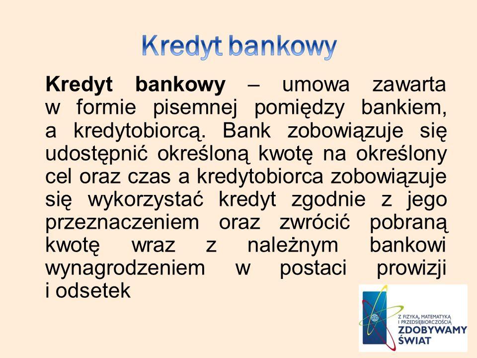 Kredyt bankowy – umowa zawarta w formie pisemnej pomiędzy bankiem, a kredytobiorcą. Bank zobowiązuje się udostępnić określoną kwotę na określony cel o