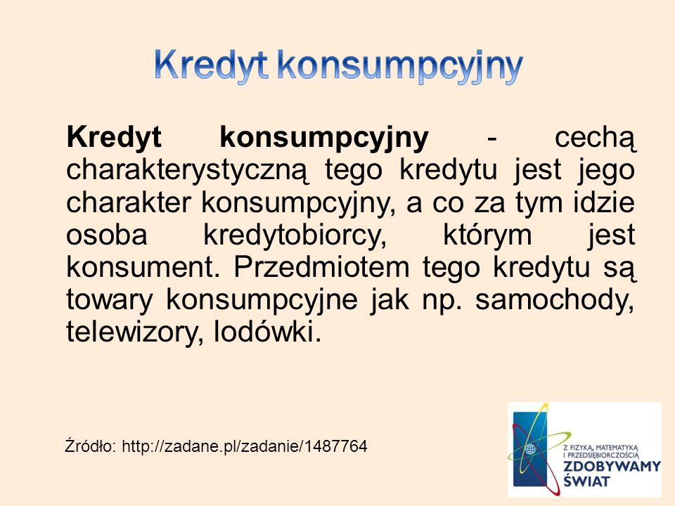 Kredyt konsumpcyjny - cechą charakterystyczną tego kredytu jest jego charakter konsumpcyjny, a co za tym idzie osoba kredytobiorcy, którym jest konsument.
