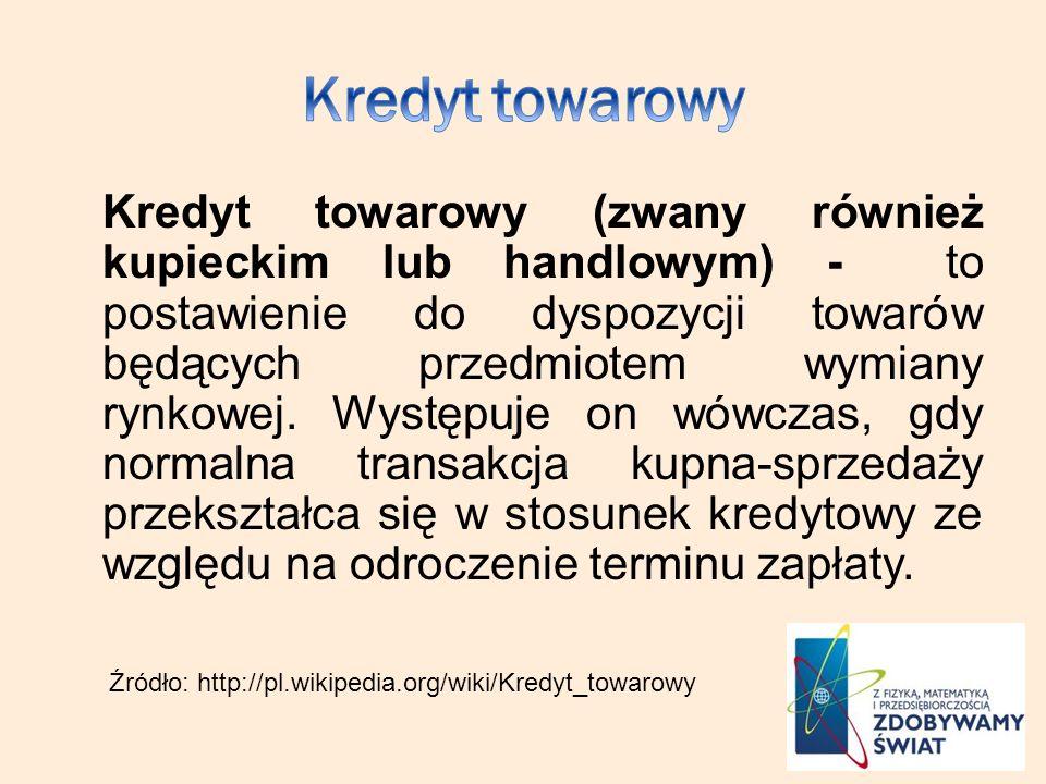 Kredyt towarowy (zwany również kupieckim lub handlowym) - to postawienie do dyspozycji towarów będących przedmiotem wymiany rynkowej.