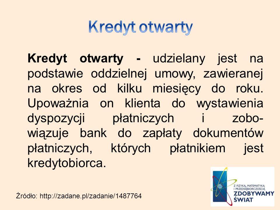 Kredyt otwarty - udzielany jest na podstawie oddzielnej umowy, zawieranej na okres od kilku miesięcy do roku.