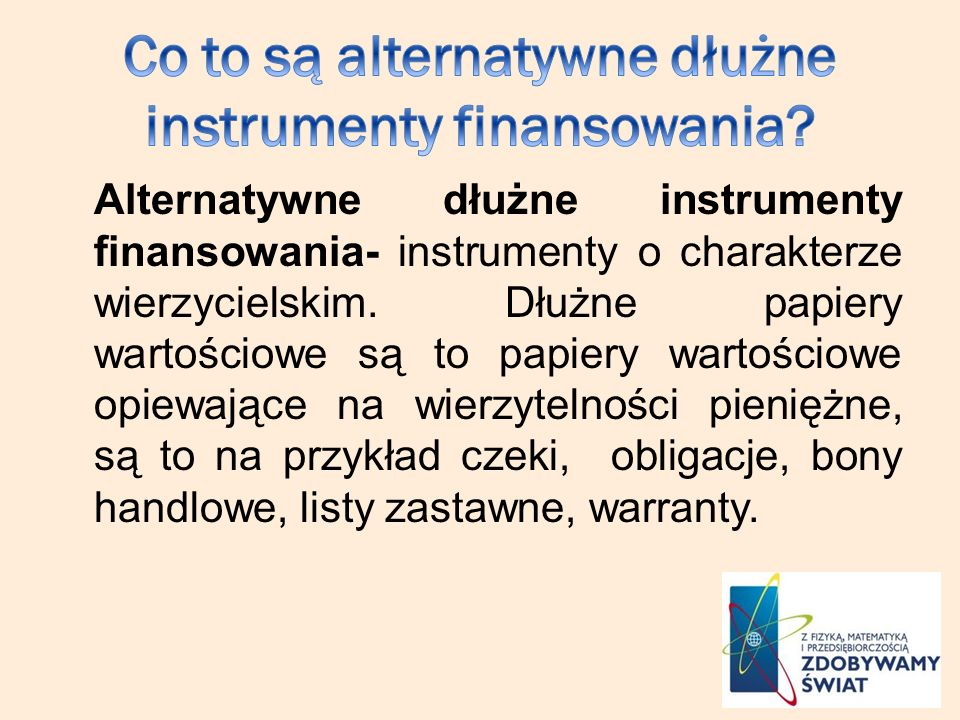 Alternatywne dłużne instrumenty finansowania- instrumenty o charakterze wierzycielskim. Dłużne papiery wartościowe są to papiery wartościowe opiewając