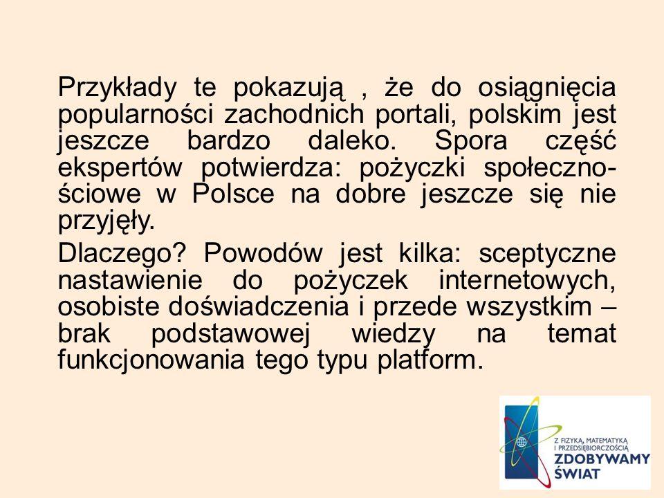 Przykłady te pokazują, że do osiągnięcia popularności zachodnich portali, polskim jest jeszcze bardzo daleko. Spora część ekspertów potwierdza: pożycz