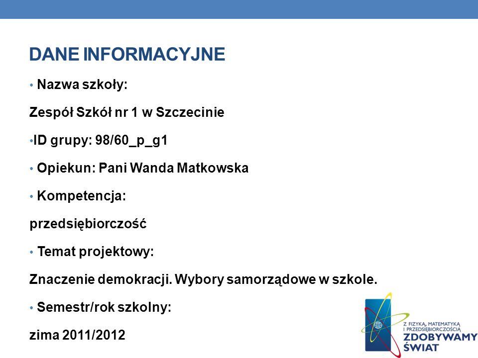 DANE INFORMACYJNE Nazwa szkoły: Zespół Szkół nr 1 w Szczecinie ID grupy: 98/60_p_g1 Opiekun: Pani Wanda Matkowska Kompetencja: przedsiębiorczość Temat