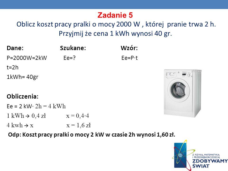 Zadanie 5 Oblicz koszt pracy pralki o mocy 2000 W, której pranie trwa 2 h.