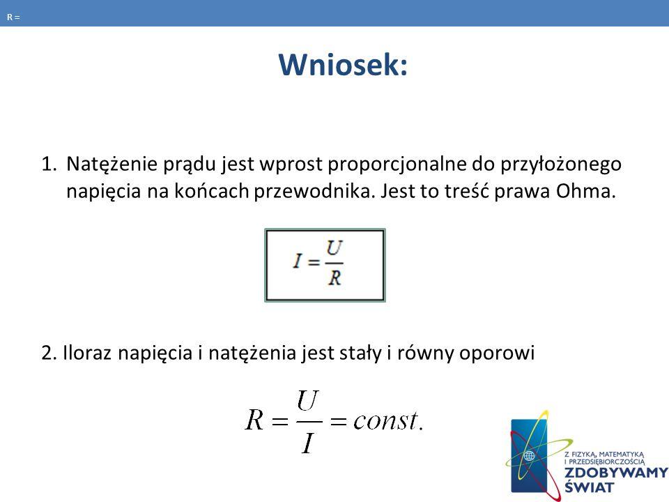 Wniosek: 1.Natężenie prądu jest wprost proporcjonalne do przyłożonego napięcia na końcach przewodnika.