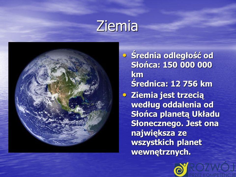 Ziemia Średnia odległość od Słońca: 150 000 000 km Średnica: 12 756 km Średnia odległość od Słońca: 150 000 000 km Średnica: 12 756 km Ziemia jest trzecią według oddalenia od Słońca planetą Układu Słonecznego.