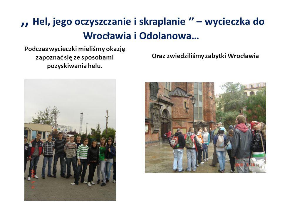 ,, Hel, jego oczyszczanie i skraplanie – wycieczka do Wrocławia i Odolanowa… Podczas wycieczki mieliśmy okazję zapoznać się ze sposobami pozyskiwania helu.