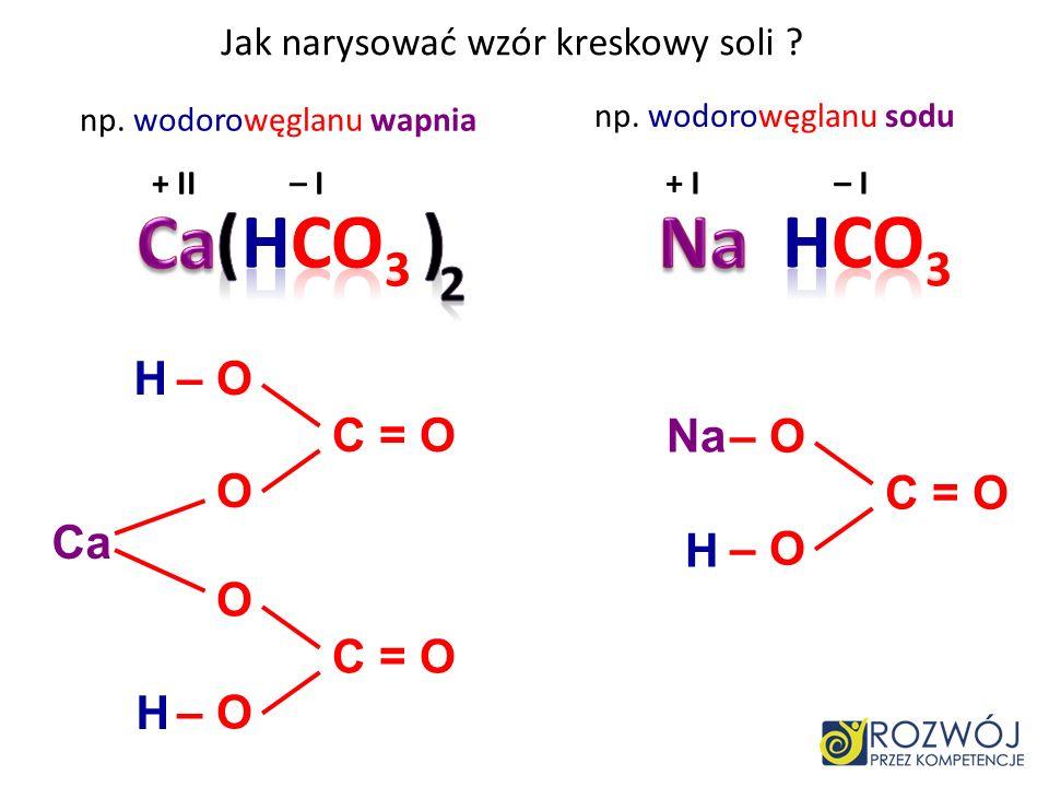 Jak narysować wzór kreskowy soli ? + II – III Ca : – O – O –– P = O – O – O –– P = O – O Ca : np. siarczanu IV potasu + I – II np. fosforanu V wapnia
