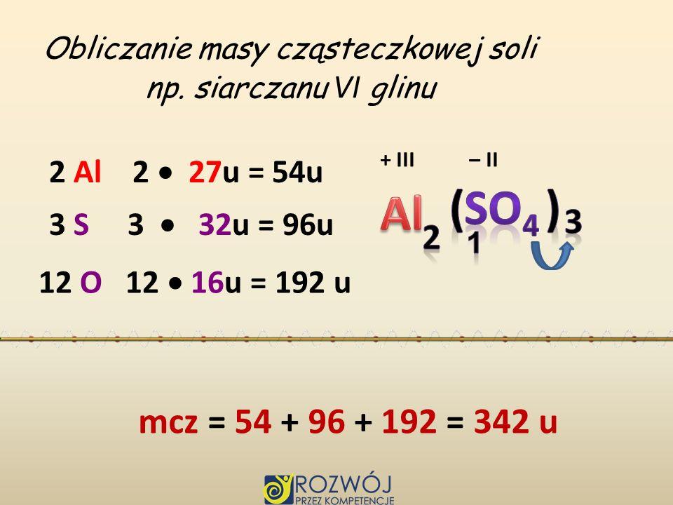 ( ) + 1 cząsteczka dwa kationy 3 aniony siarczanu VI glinu dysocjuje na glinu i siarczanu VI
