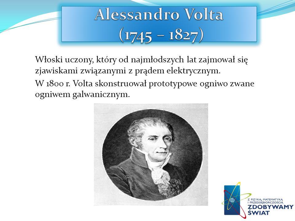Włoski uczony, który od najmłodszych lat zajmował się zjawiskami związanymi z prądem elektrycznym. W 1800 r. Volta skonstruował prototypowe ogniwo zwa