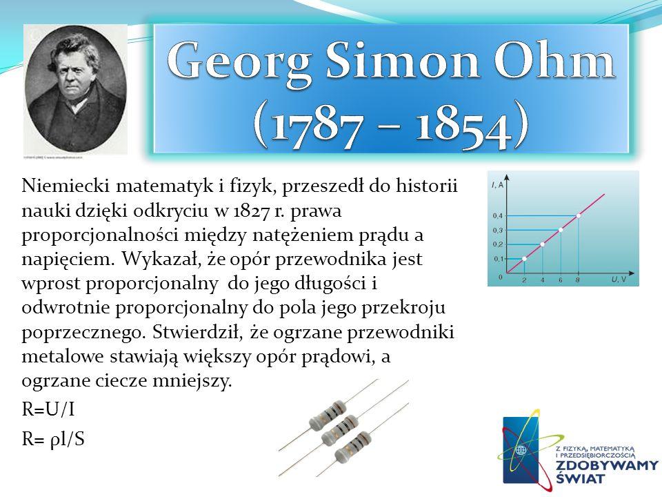 Niemiecki matematyk i fizyk, przeszedł do historii nauki dzięki odkryciu w 1827 r. prawa proporcjonalności między natężeniem prądu a napięciem. Wykaza