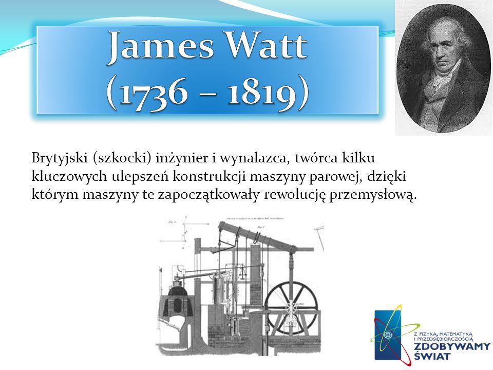 Brytyjski (szkocki) inżynier i wynalazca, twórca kilku kluczowych ulepszeń konstrukcji maszyny parowej, dzięki którym maszyny te zapoczątkowały rewolu