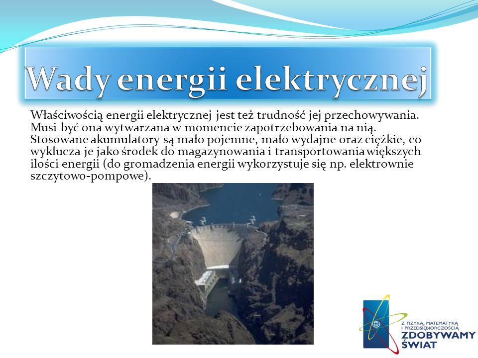 Właściwością energii elektrycznej jest też trudność jej przechowywania. Musi być ona wytwarzana w momencie zapotrzebowania na nią. Stosowane akumulato