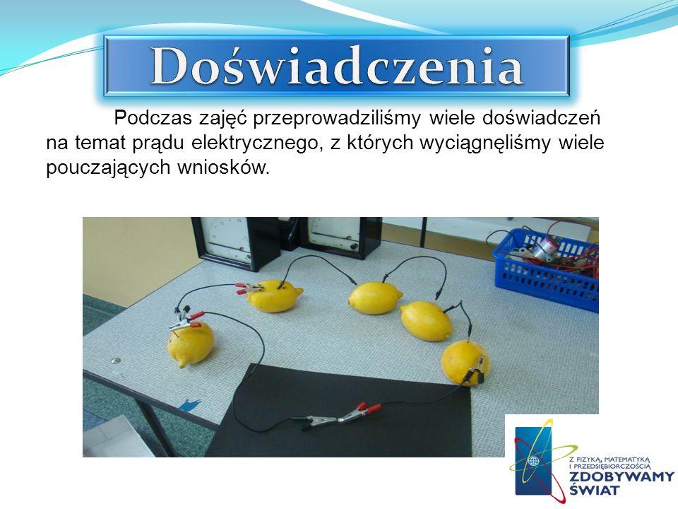 Podczas zajęć przeprowadziliśmy wiele doświadczeń na temat prądu elektrycznego, z których wyciągnęliśmy wiele pouczających wniosków.