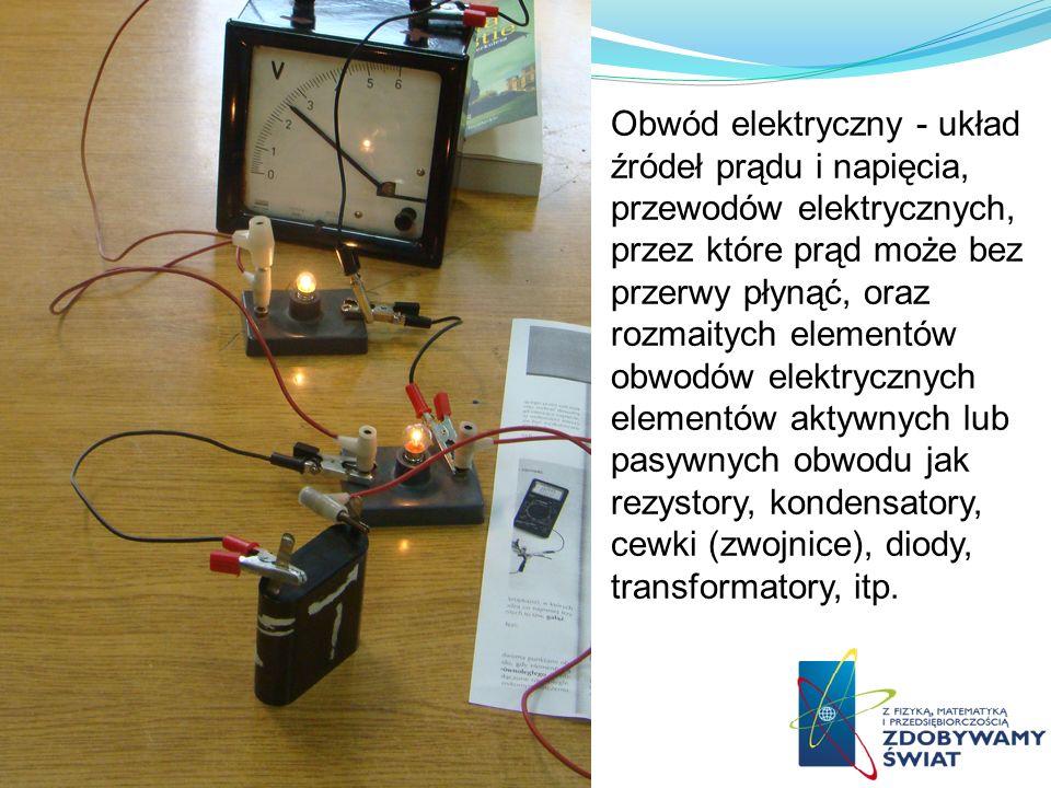 Obwód elektryczny - układ źródeł prądu i napięcia, przewodów elektrycznych, przez które prąd może bez przerwy płynąć, oraz rozmaitych elementów obwodó