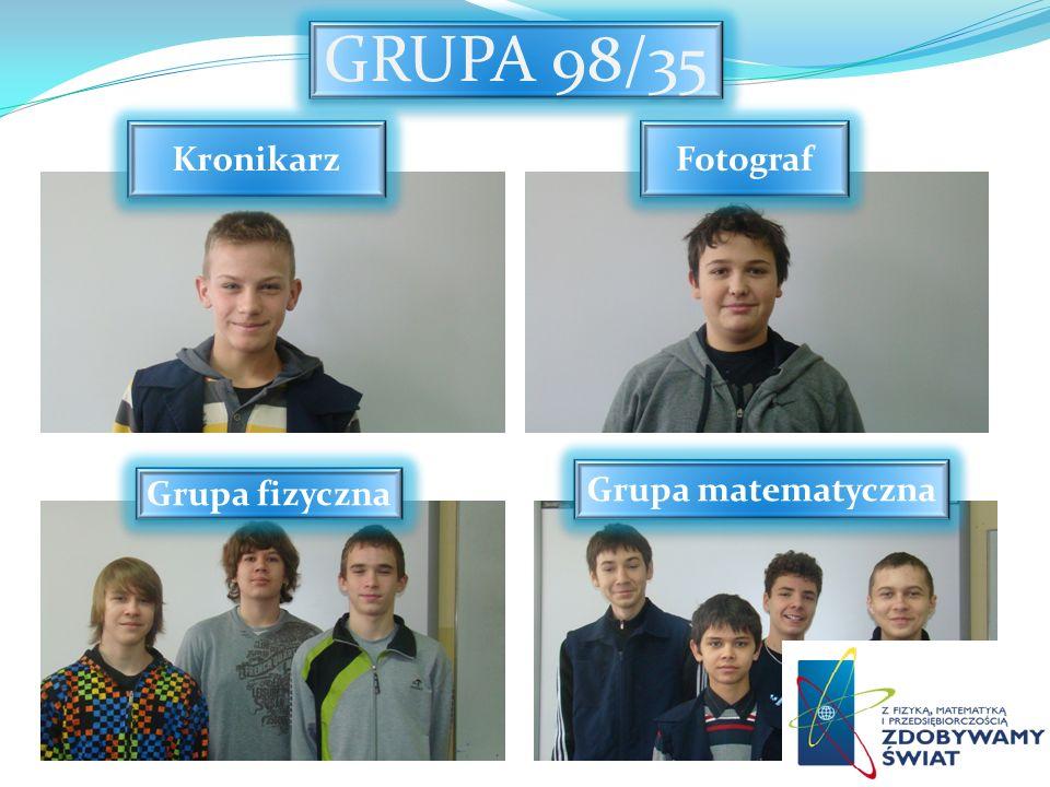GRUPA 98/35 Kronikarz Fotograf Grupa fizyczna Grupa matematyczna
