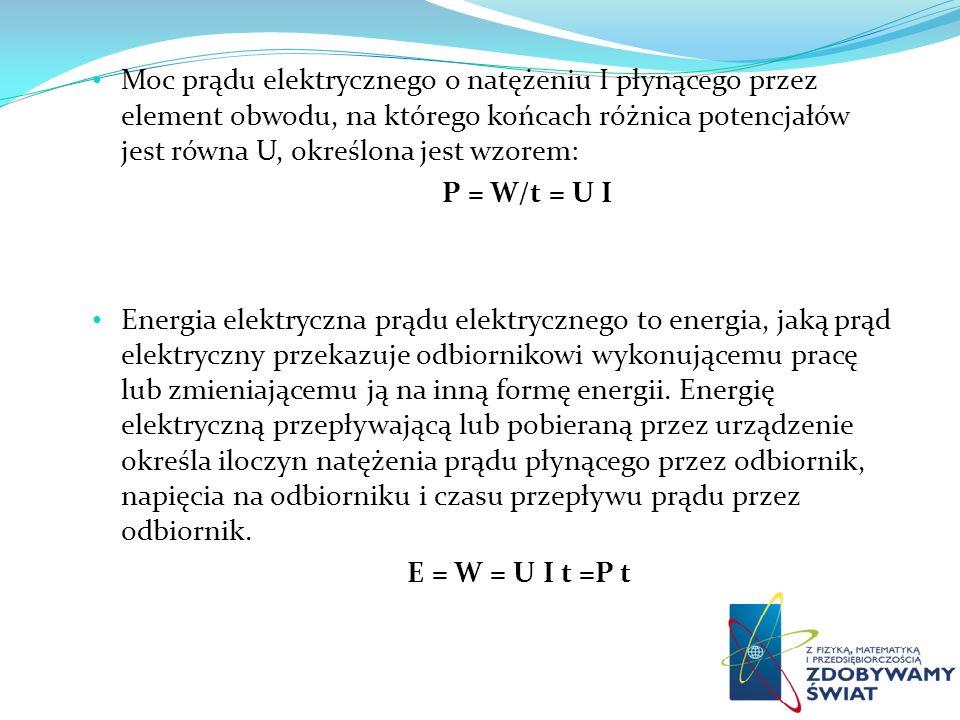 Moc prądu elektrycznego o natężeniu I płynącego przez element obwodu, na którego końcach różnica potencjałów jest równa U, określona jest wzorem: P =