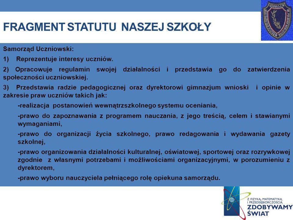 FRAGMENT STATUTU NASZEJ SZKOŁY Samorząd Uczniowski: 1) Reprezentuje interesy uczniów. 2) Opracowuje regulamin swojej działalności i przedstawia go do