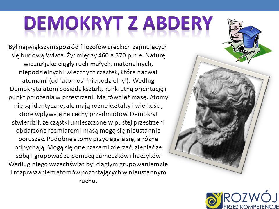 Był największym spośród filozofów greckich zajmujących się budową świata. Żył między 460 a 370 p.n.e. Naturę widział jako ciągły ruch małych, material