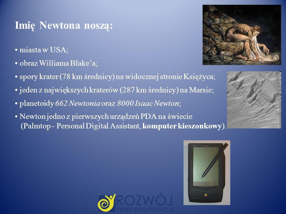 Imię Newtona noszą: miasta w USA; obraz Williama Blakea; spory krater (78 km średnicy) na widocznej stronie Księżyca; jeden z największych kraterów (2