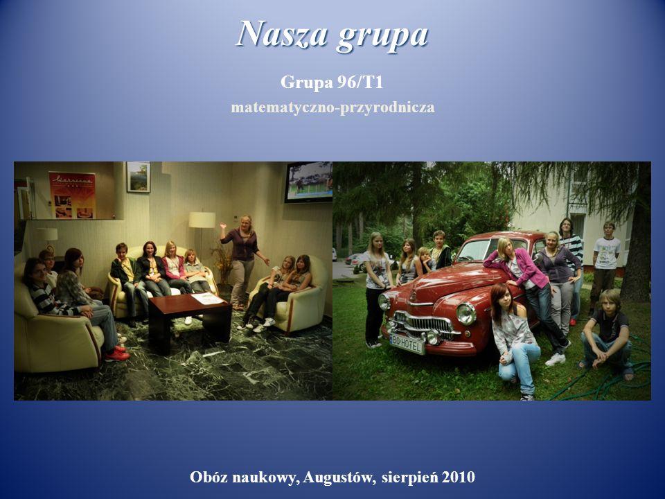 Nasza grupa Grupa 96/T1 matematyczno-przyrodnicza Obóz naukowy, Augustów, sierpień 2010