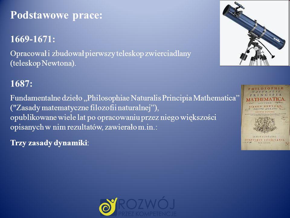 Podstawowe prace: 1669-1671: Opracował i zbudował pierwszy teleskop zwierciadlany (teleskop Newtona). 1687: Fundamentalne dzieło Philosophiae Naturali